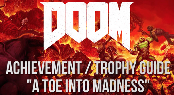"Doom 2016 Trophy Guide For Dummies: ""A Toe Into Madness"""