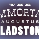 The Immortal Augustus Gladstone review